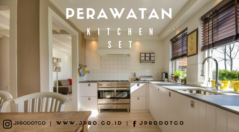 Blog Cara Merawat Kitchen Set Agar Tetap Kinclong